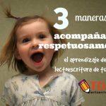3 maneras de acompañar respetuosamente el proceso de aprendizaje de la lectoescritura de tu hijo